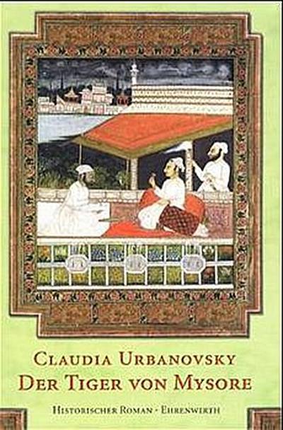 Der Tiger von Mysore - Ehrenwirth - Gebundene Ausgabe, Deutsch, Claudia Urbanovsky, Historischer Roman, Historischer Roman