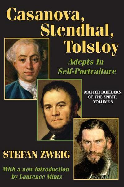 Casanova, Stendhal, Tolstoy: Master Builders of the Spirit: Adepts in Self-Portraiture