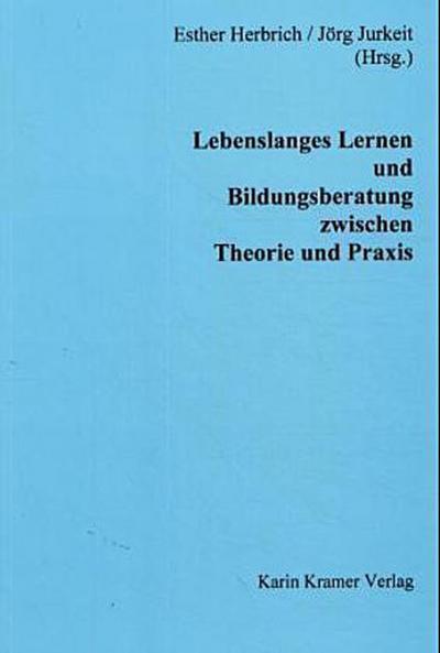 Lebenslanges Lernen und Bildungsberatung zwischen Theorie und Praxis