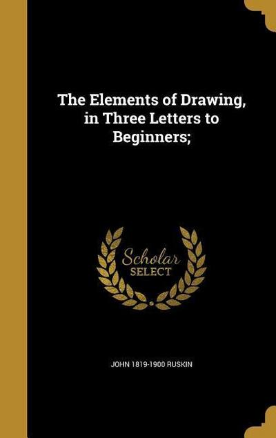 The Elements of Drawing, in Three Letters to Beginners;