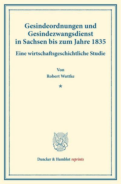 Gesindeordnungen und Gesindezwangsdienst in Sachsen bis zum Jahre 1835.