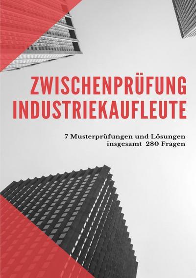 Prüfungsbuch Industriekaufleute Zwischenprüfung: Exzellente Vorbereitung auf die Zwischenprüfung als Industriekaufmann/frau