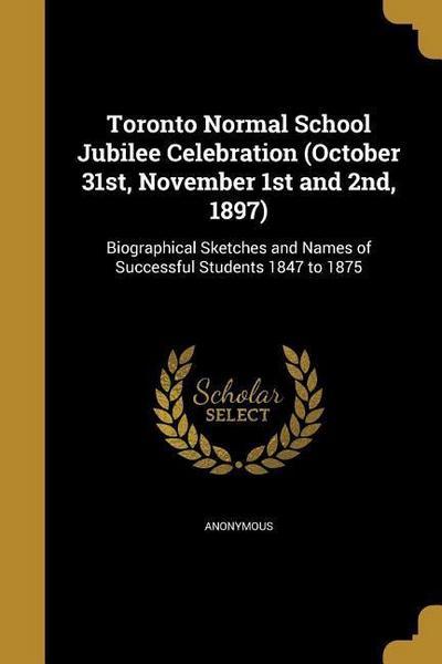 TORONTO NORMAL SCHOOL JUBILEE