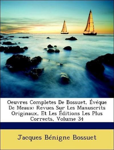 Oeuvres Completes De Bossuet, Évéque De Meaux: Revues Sur Les Manuscrits Originaux, Et Les Éditions Les Plus Corrects, Volume 34