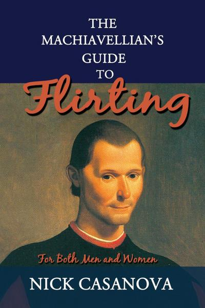The Machiavellian's Guide to Flirting
