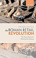 The Roman Retail Revolution: The Socio-Economic World of the Taberna