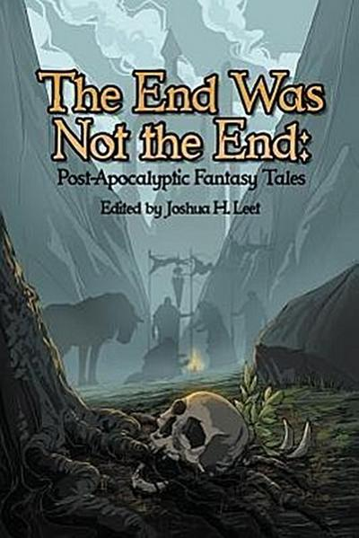 The End Was Not the End: Post-Apocalyptic Fantasy Tales