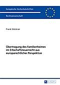 Übertragung des Familienheimes im Erbschaftsteuerrecht aus europarechtlicher Perspektive