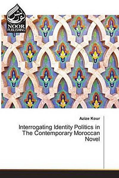 Interrogating Identity Politics in The Contemporary Moroccan Novel