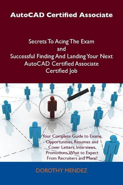 AutoCAD Certified Associate Secrets To Acing The Exam and Successful Finding And Landing Your Next AutoCAD Certified Associate Certified Job