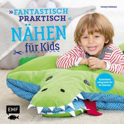 Fantastisch praktisch – Nähen für Kids; Kunterbunte Alltagshelfer für die Kleinsten; Deutsch