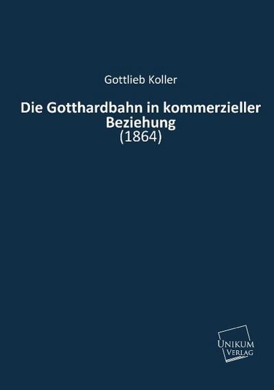Die Gotthardbahn in kommerzieller Beziehung: (1864)