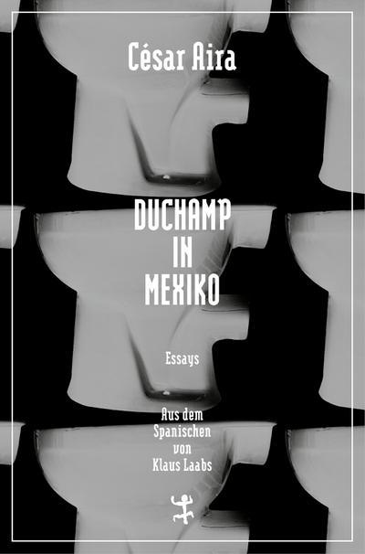 Duchamp in Mexiko (Bibliothek César Aira)