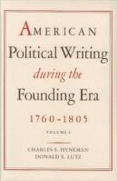 American Political Writing During the Founding Era: 1760-1805
