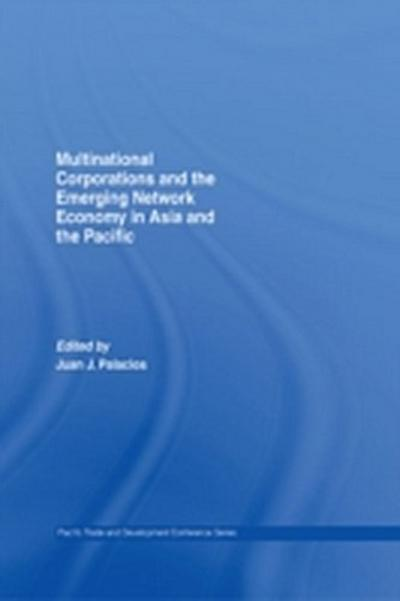 Multinational Corporations and the Emerging Network Economy in Asia and the Pacific