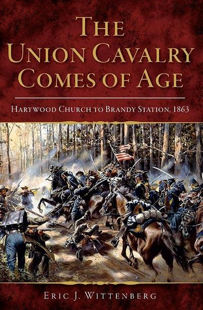 Union Cavalry Comes of Age: Hartwood Church to Brandy Station, 1863