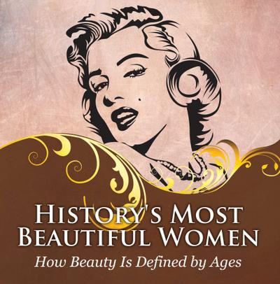 History's Most Beautiful Women: How Beauty Is Defined by Ages
