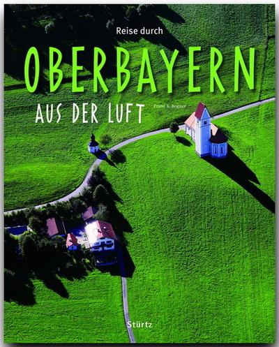Reise durch Oberbayern aus der Luft