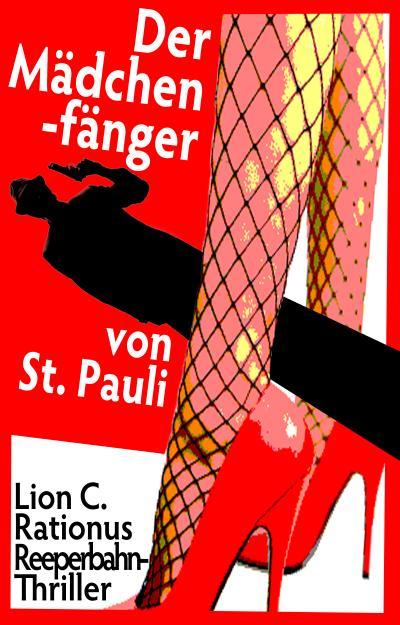 Der Mädchenfänger von St. Pauli. Reeperbahn-Thriller