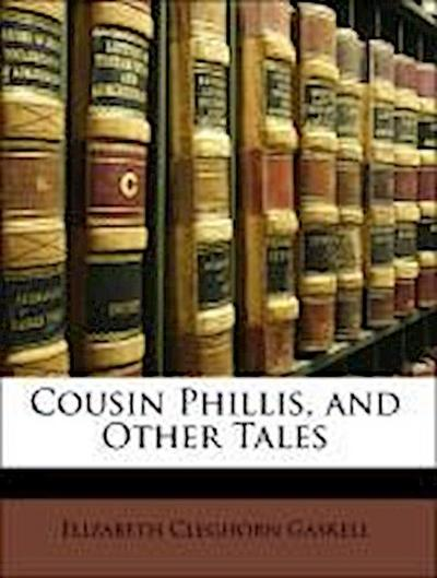 Cousin Phillis, and Other Tales