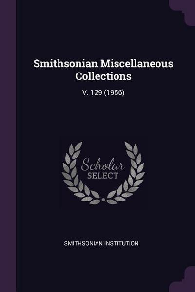 Smithsonian Miscellaneous Collections: V. 129 (1956)