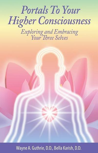 Portals to Your Higher Consciousness: Exploring and Embracing Your Three Selves