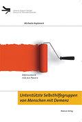 Unterstützte Selbsthilfegruppen von Menschen mit Demenz; Anregungen für die Praxis; Demenz Support Stuttgart; Deutsch