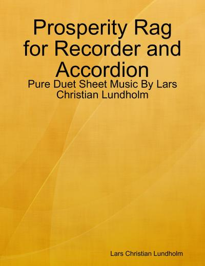 Prosperity Rag for Recorder and Accordion - Pure Duet Sheet Music By Lars Christian Lundholm