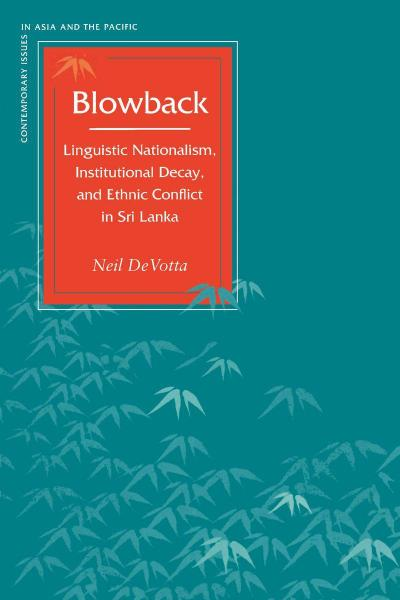 Blowback: Linguistic Nationalism, Institutional Decay, and Ethnic Conflict in Sri Lanka