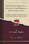 The Natural History of Society in the Barbarous and Civilized State, Vol. 2: An Essay an Discovering the Origin and Course of Human Improvement (Class