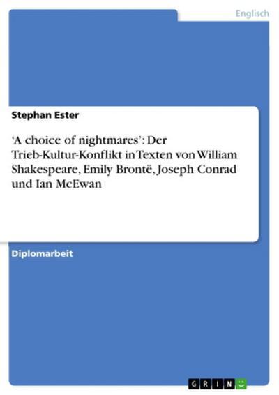 'A choice of nightmares': Der Trieb-Kultur-Konflikt in Texten von William Shakespeare, Emily Brontë, Joseph Conrad und Ian McEwan