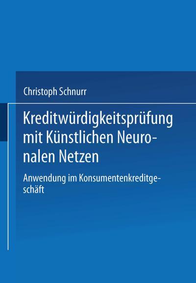 Kreditwürdigkeitsprüfung mit Künstlichen Neuronalen Netzen: Anwendung im Konsumentenkreditgeschäft (Bank- und Finanzwirtschaft) (German Edition)