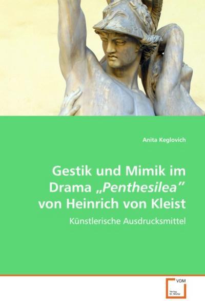 Gestik und Mimik im Drama 'Penthesilea' von Heinrichvon Kleist: Künstlerische Ausdrucksmittel