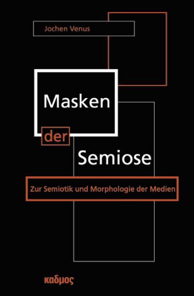 Masken der Semiose; Zur Semiotik und Morphologie der Medien   ; Kaleidogramme ; ca. 391 S. -