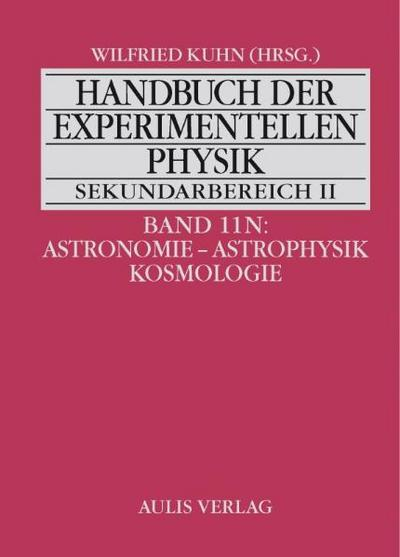 Handbuch der experimentellen Physik. Sekundarstufe II. Ausbildung - Unterricht - Fortbildung: Band 11N: Astronomie - Astrophysik - Kosmologie. Handbuch der experimentellen Physik Sekundarbereich II