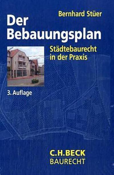 Der Bebauungsplan. Städtebaurecht in der Praxis