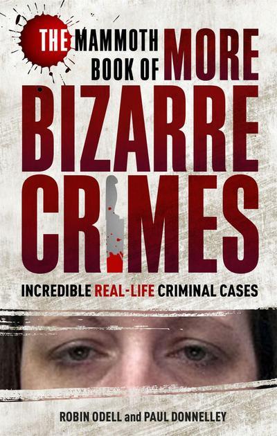 The Mammoth Book of More Bizarre Crimes