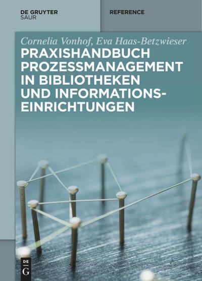 Praxishandbuch Prozessmanagement in Bibliotheken und Informations- einrichtungen