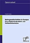 Bahngesellschaften in Europa ¿ Eine vergleichende Markt- und Wettbewerbsanalyse - Carolin Enders