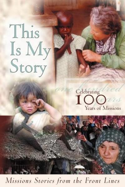 This Is My Story: Missions Stories from the Frontlines