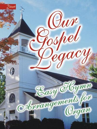 Our Gospel Legacy: Easy Hymn Arrangements for Organ