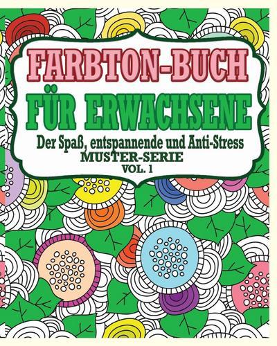 Farbton-Buch für Erwachsene: Der Spaß, entspannende und Anti-StressMuster-Serie ( Vol. 1)