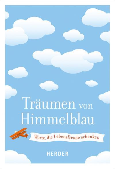 Träumen von Himmelblau; Worte, die Lebensfreude schenken; Deutsch; mit schw.-w. Vignetten