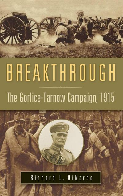 Breakthrough: The Gorlice-Tarnow Campaign, 1915