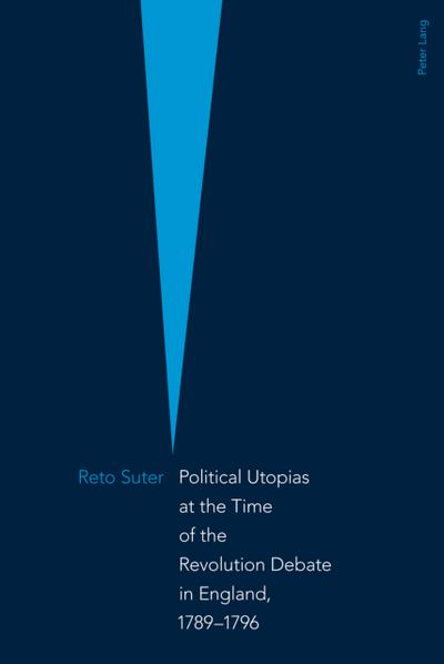 Political Utopias at the Time of the Revolution Debate in England, 1789 -1796