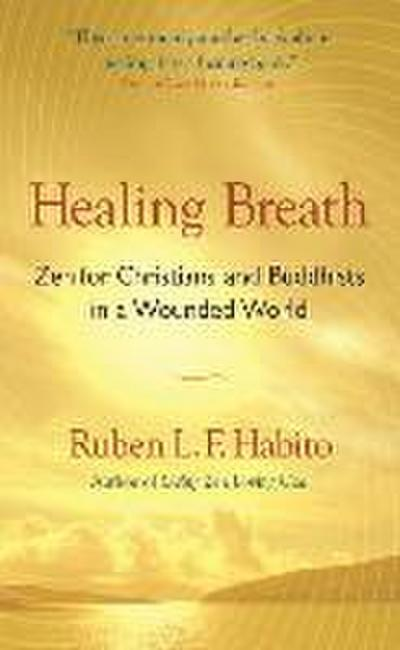 Healing Breath: Zen for Christians and Buddhists in a Wounded World