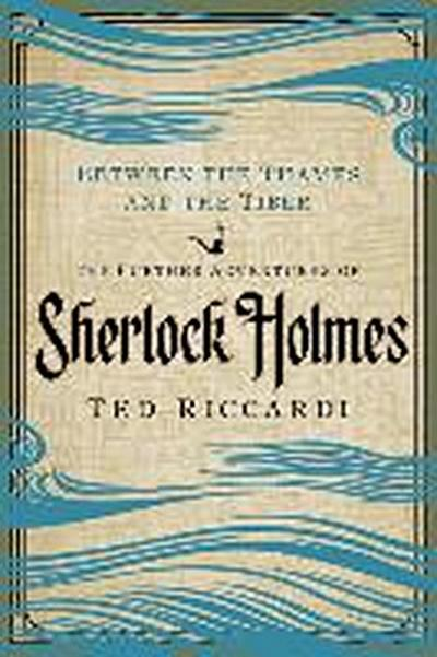 Between the Thames and the Tiber: The Further Adventures of Sherlock Holmes in Britain and the Italian Peninsula