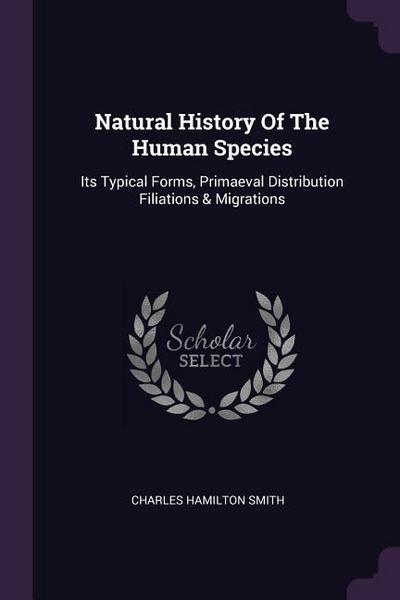 Natural History of the Human Species: Its Typical Forms, Primaeval Distribution Filiations & Migrations