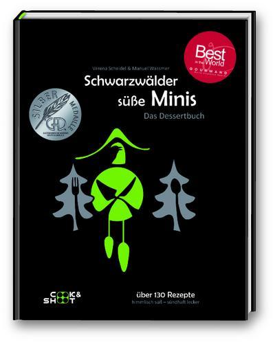 Schwarzwälder süße Minis - Das Dessertbuch: Das schwäbisch - badische Dessertbuch
