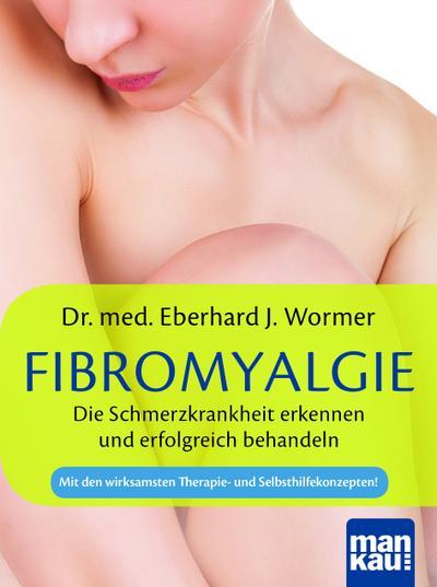 Fibromyalgie. Die Schmerzkrankheit erkennen und erfolgreich behandeln